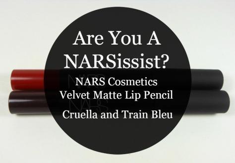 Are You a NARSissist? Nars Velvet Matte Lip Pencils