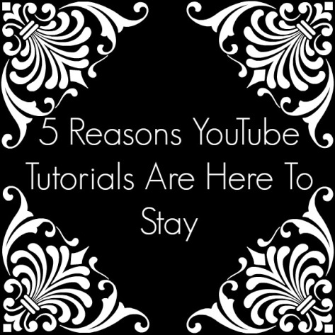 5 Reasons YouTube Tutorials Here To Stay