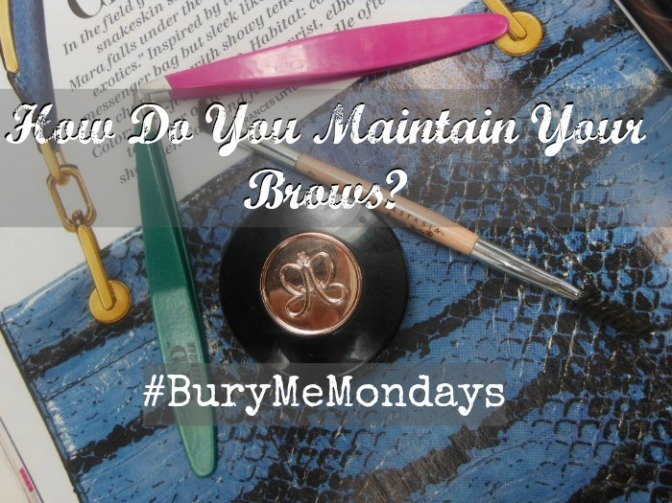 How Do You Maintain Your Brows? #BuryMeMondays
