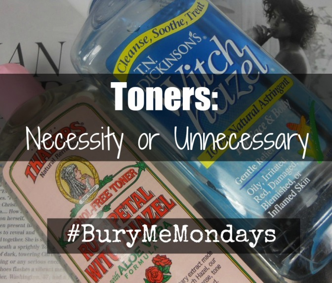 Toners: Necessity or Unnecessary #BuryMeMondays