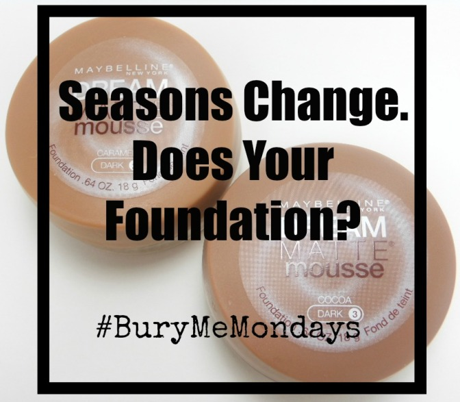 Seasons Change. Does Your Foundation? #BuryMeMondays