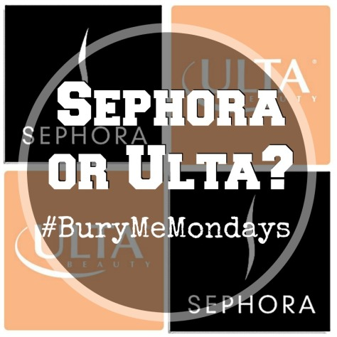 Sephora or Ulta #BuryMeMondays