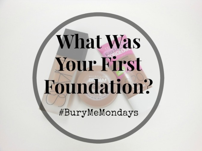 What Was Your First Foundation? #BuryMeMondays