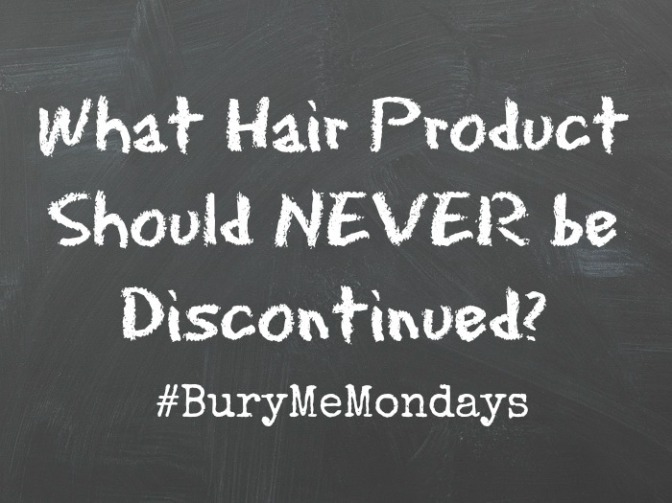 What Hair Product Should NEVER Be Discontinued? #BuryMeMondays