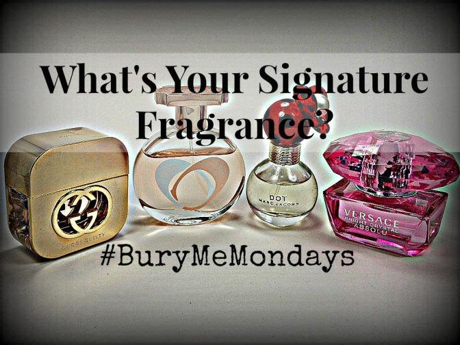 What's Your Signature Fragrance? #BuryMeMondays