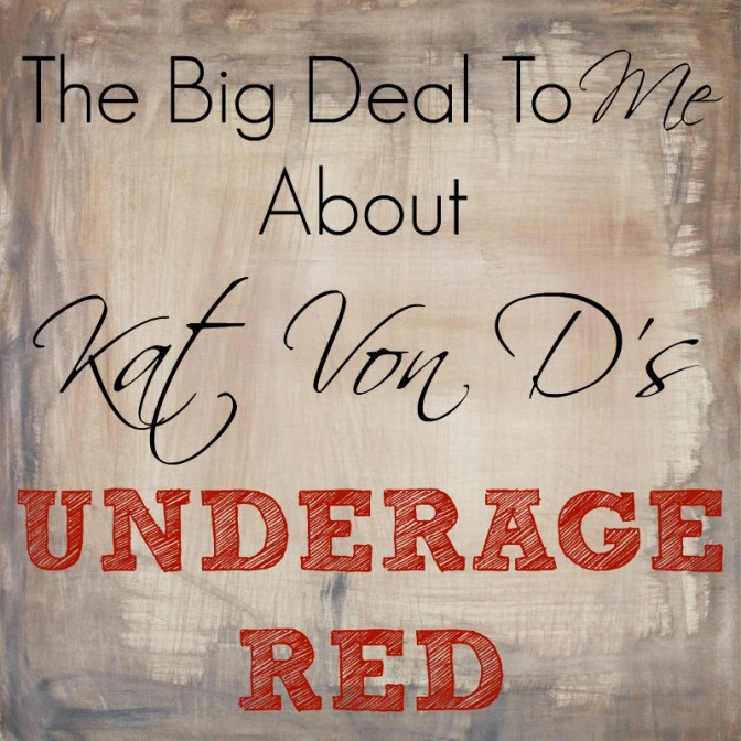 The Big Deal To Me About Kat Von D's Underage Red